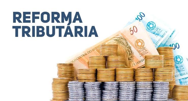 Reforma Tributária do Governo Federal – As mudanças na cobrança dos Impostos